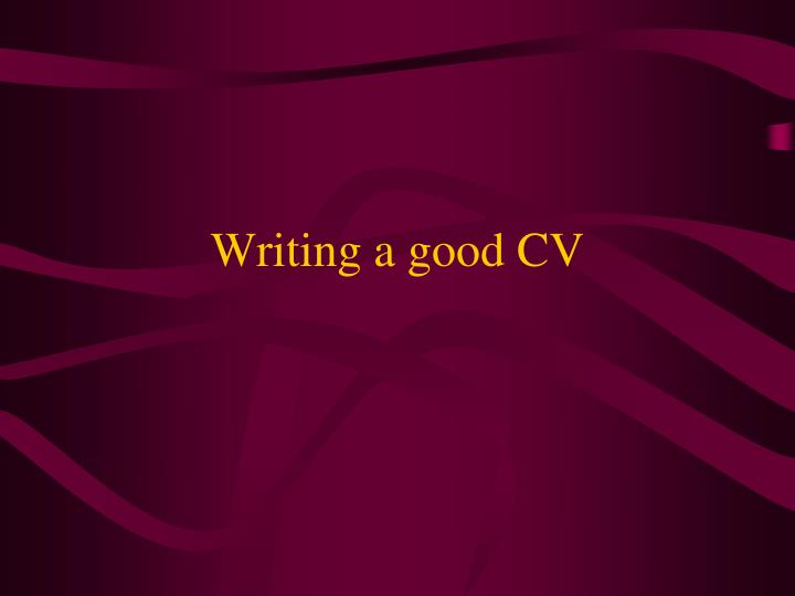 Writing a good CV