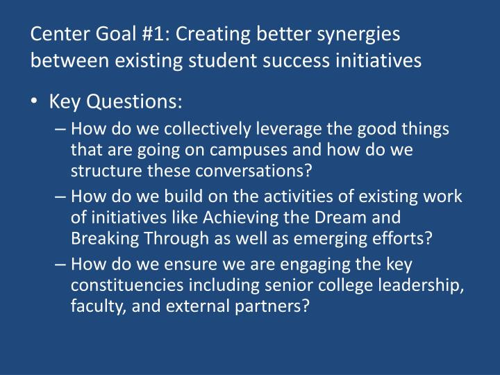 Center Goal #1: Creating better synergies between existing student success initiatives