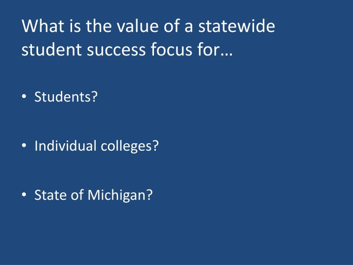 What is the value of a statewide student success focus for…