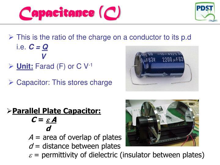 Capacitance (C)