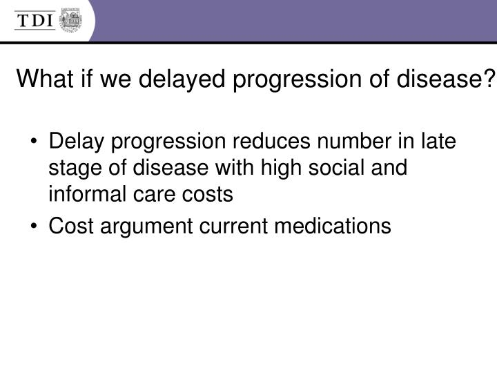 What if we delayed progression of disease?