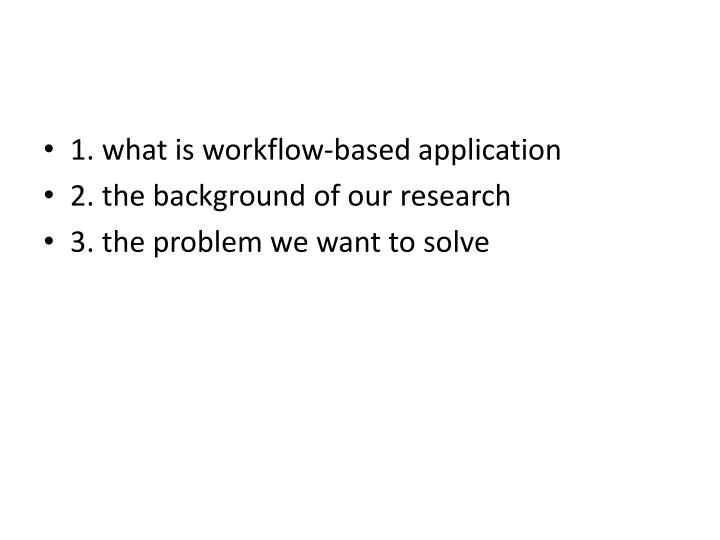 1. what is workflow-based application