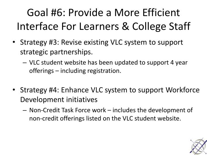 Goal #6: Provide a More Efficient Interface For Learners & College Staff