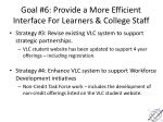 goal 6 provide a more efficient interface for learners college staff1