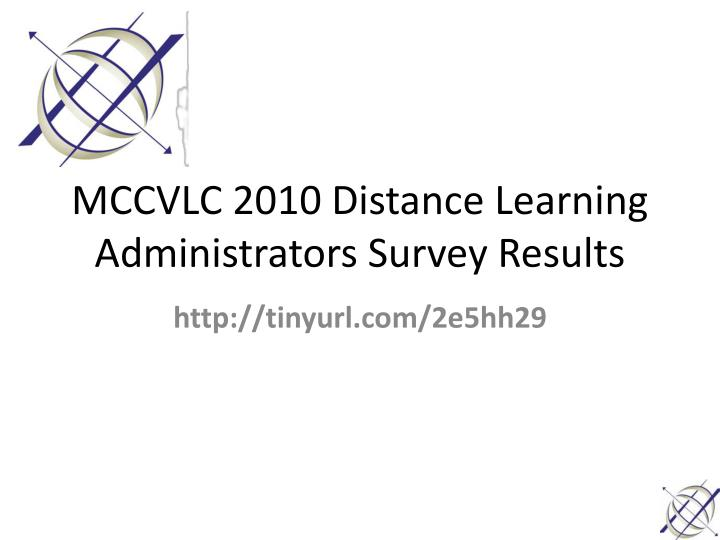 MCCVLC 2010 Distance Learning Administrators Survey Results