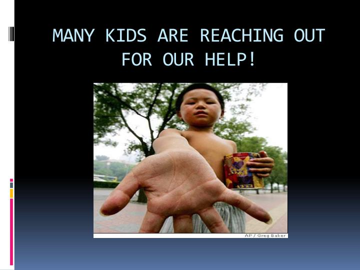 MANY KIDS ARE REACHING OUT FOR OUR HELP!