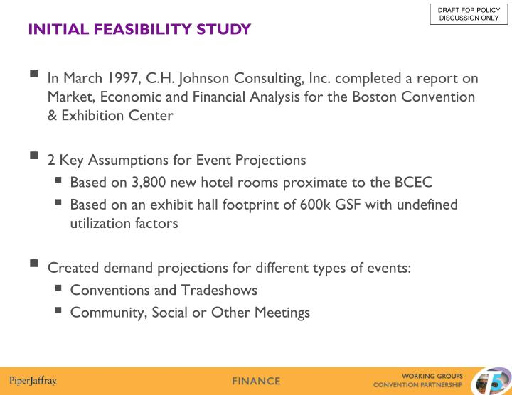 In March 1997, C.H. Johnson Consulting, Inc. completed a report on Market, Economic and Financial Analysis for the Boston Convention & Exhibition Center