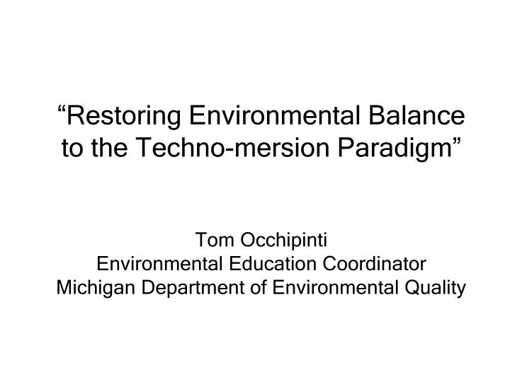 """Restoring Environmental Balance to the Techno-mersion Paradigm"""