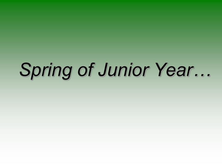 Spring of Junior Year…
