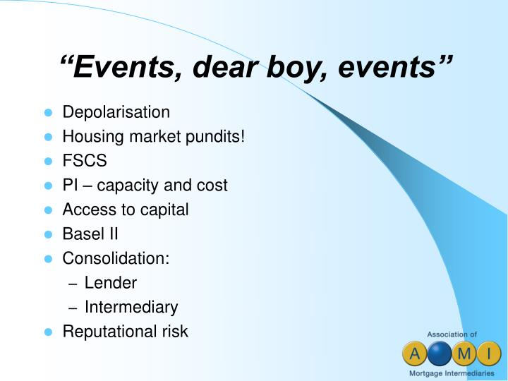 """""""Events, dear boy, events"""""""