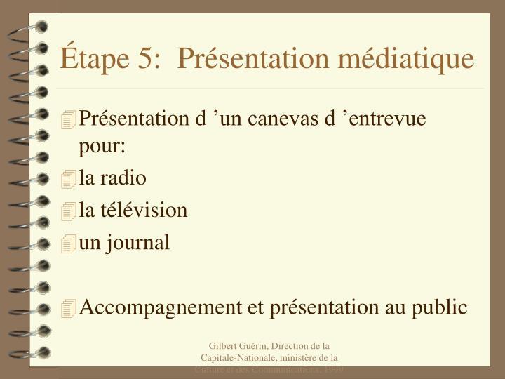 Étape 5:  Présentation médiatique