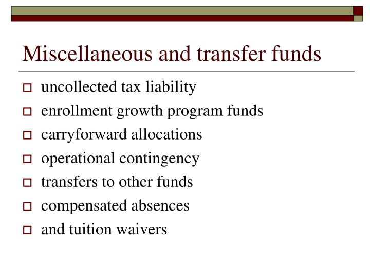 Miscellaneous and transfer funds