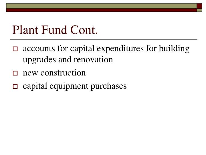 Plant Fund Cont.