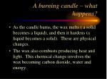 a burning candle what happens