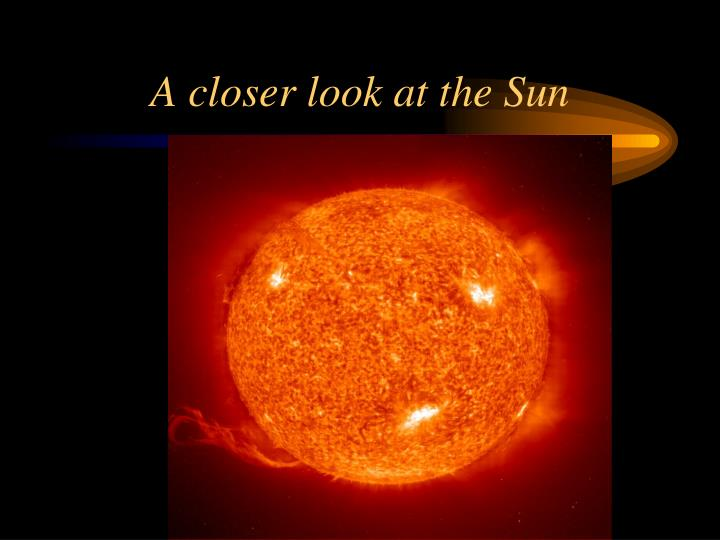 A closer look at the Sun