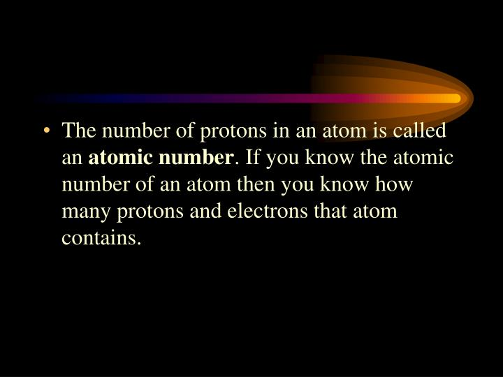 The number of protons in an atom is called an