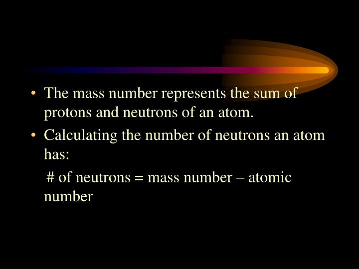 The mass number represents the sum of protons and neutrons of an atom.