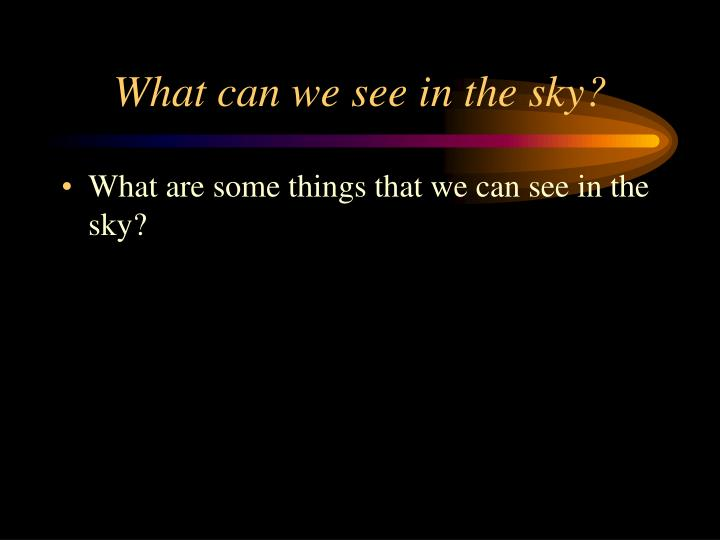 What can we see in the sky?