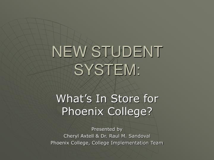NEW STUDENT SYSTEM: