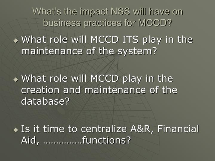 What's the impact NSS will have on business practices for MCCD?