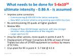 what needs to be done for 5 6x10 34 ultimate intensity 0 86 a is assumed