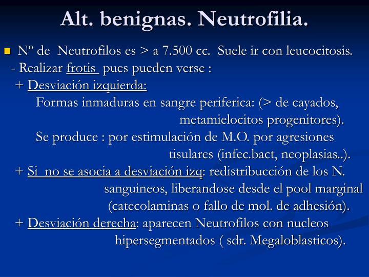 Alt. benignas. Neutrofilia.