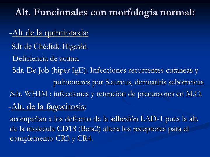 Alt. Funcionales con morfología normal: