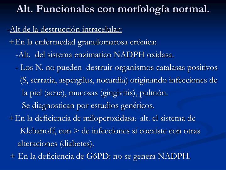 Alt. Funcionales con morfología normal.