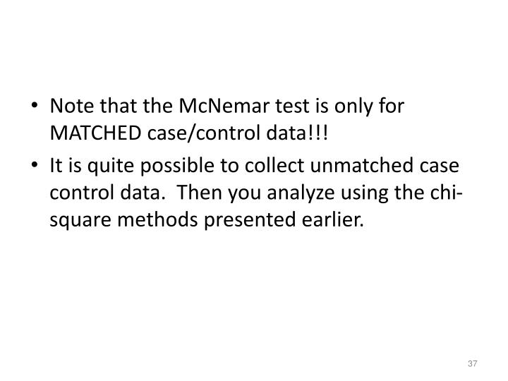 Note that the McNemar test is only for MATCHED case/control data!!!