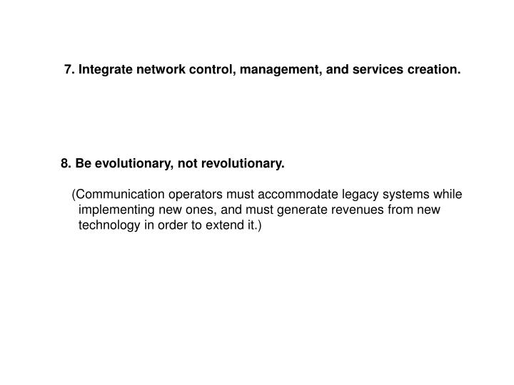 7. Integrate network control, management, and services creation.