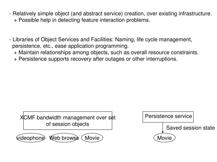 - Relatively simple object (and abstract service) creation, over existing infrastructure.