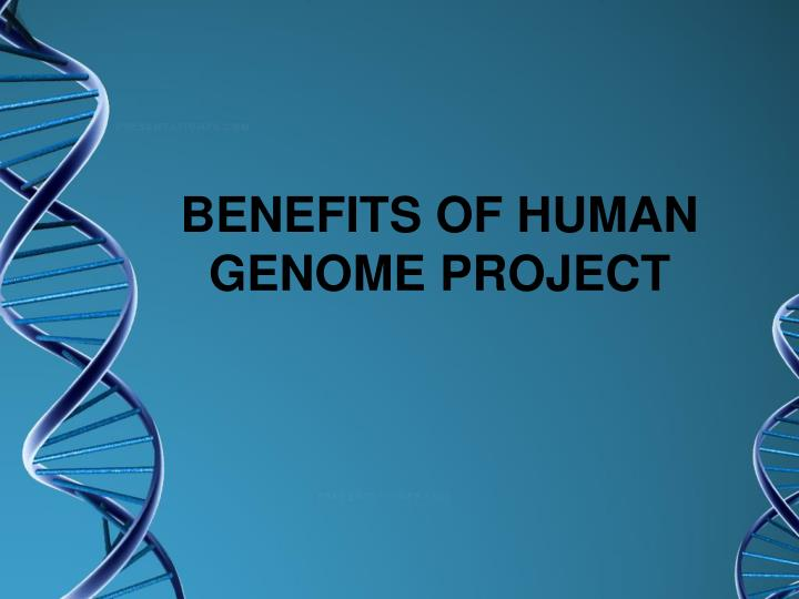 BENEFITS OF HUMAN GENOME PROJECT