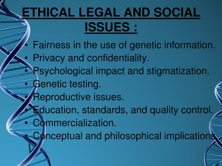ETHICAL LEGAL AND SOCIAL ISSUES :