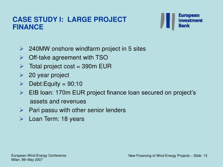 CASE STUDY I:  LARGE PROJECT FINANCE