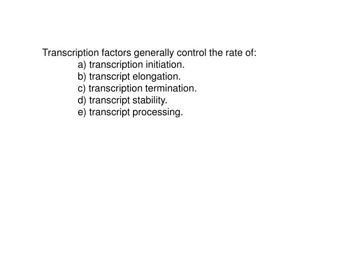 Transcription factors generally control the rate of: