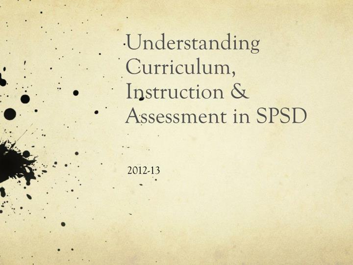 Understanding curriculum instruction assessment in spsd