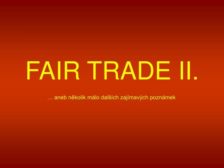 FAIR TRADE II.