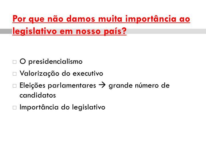 Por que não damos muita importância ao legislativo em nosso país?