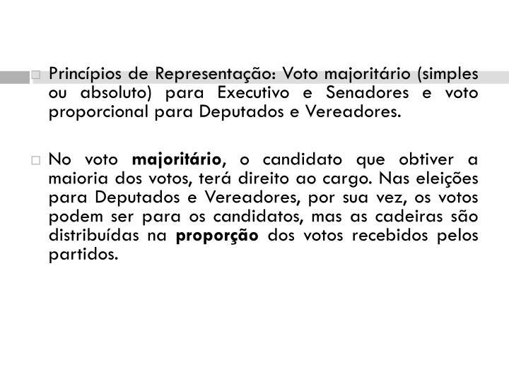 Princípios de Representação: Voto majoritário (simples ou absoluto) para Executivo e Senadores e voto proporcional para Deputados e Vereadores.