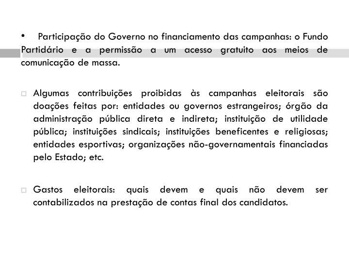 Participação do Governo no financiamento das campanhas: o Fundo Partidário e a permissão a um acesso gratuito aos meios de comunicação de massa.
