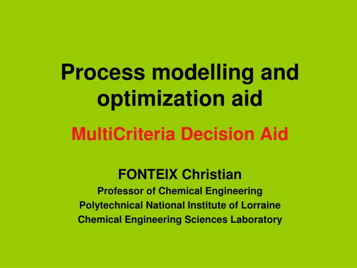 Process modelling and optimization aid multicriteria decision aid