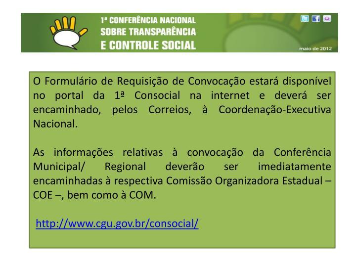 O Formulário de Requisição de Convocação estará disponível no portal da 1ª Consocial na internet e deverá ser encaminhado, pelos Correios, à Coordenação-Executiva Nacional.