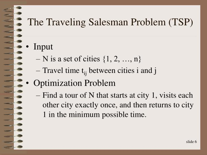The Traveling Salesman Problem (TSP)