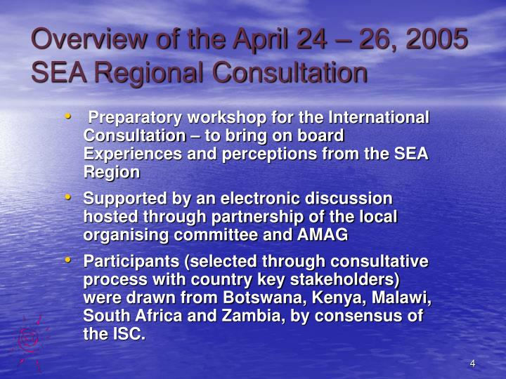 Overview of the April 24 – 26, 2005 SEA Regional Consultation