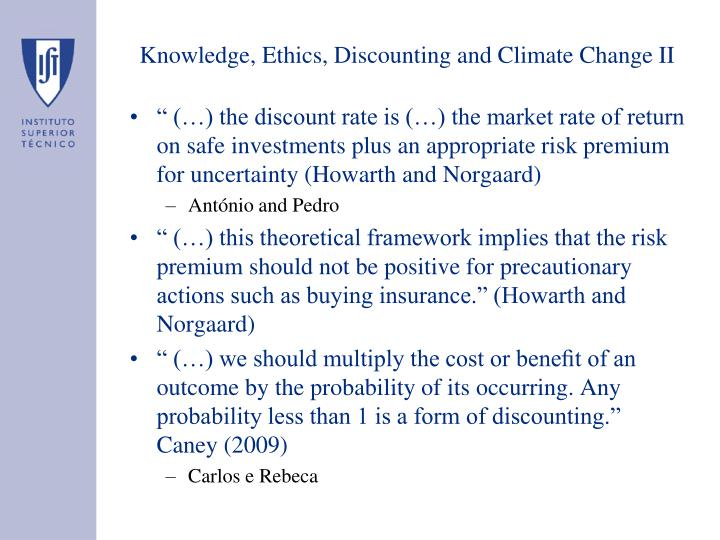 Knowledge, Ethics, Discounting and Climate Change II