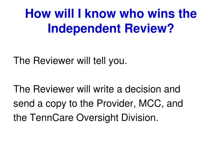 How will I know who wins the Independent Review?