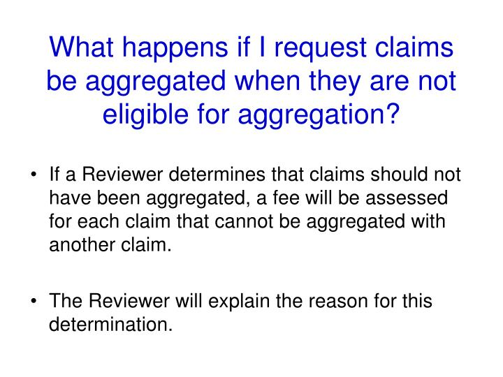 What happens if I request claims be aggregated when they are not eligible for aggregation?