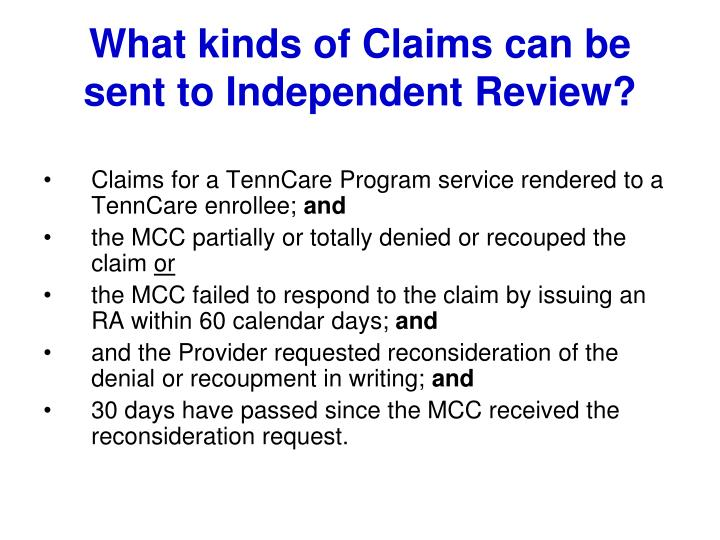 What kinds of Claims can be sent to Independent Review?