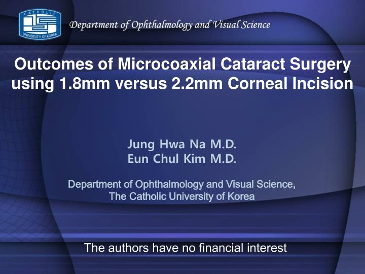 Outcomes of microcoaxial cataract surgery using 1 8mm versus 2 2mm corneal incision