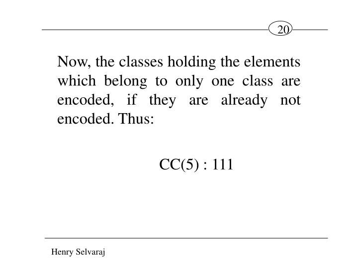 Now, the classes holding the elements which belong to only one class are encoded, if they are already not encoded. Thus: